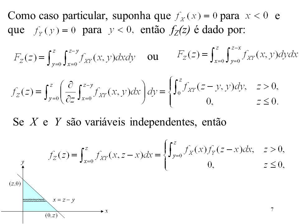 7 Como caso particular, suponha que para e que para então f Z (z) é dado por: ou Se X e Y são variáveis independentes, então