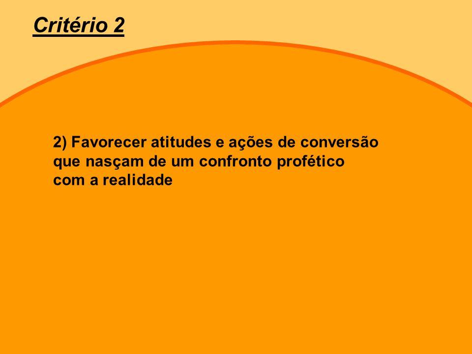 2) Favorecer atitudes e ações de conversão que nasçam de um confronto profético com a realidade Critério 2
