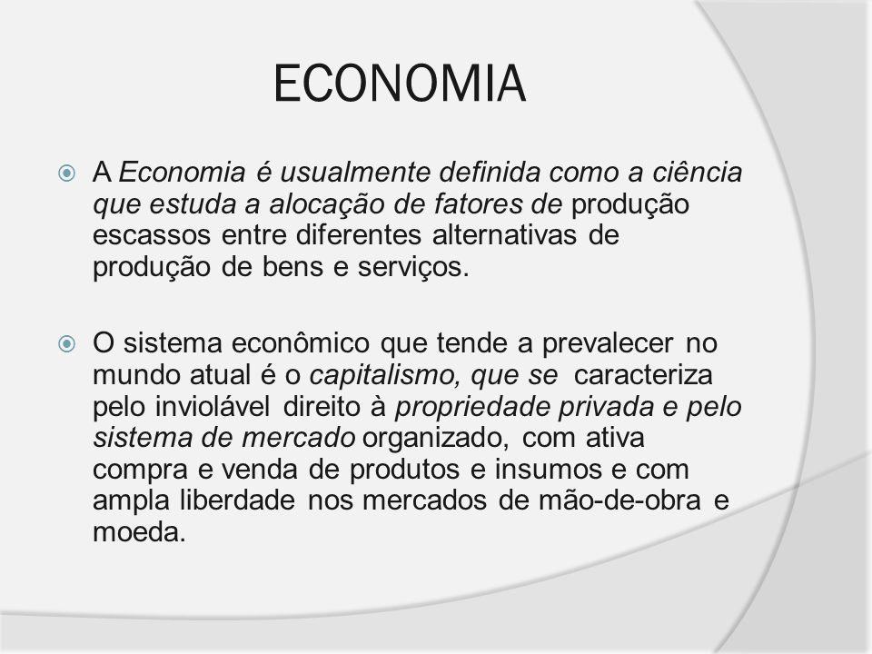 ECONOMIA A Economia é usualmente definida como a ciência que estuda a alocação de fatores de produção escassos entre diferentes alternativas de produç