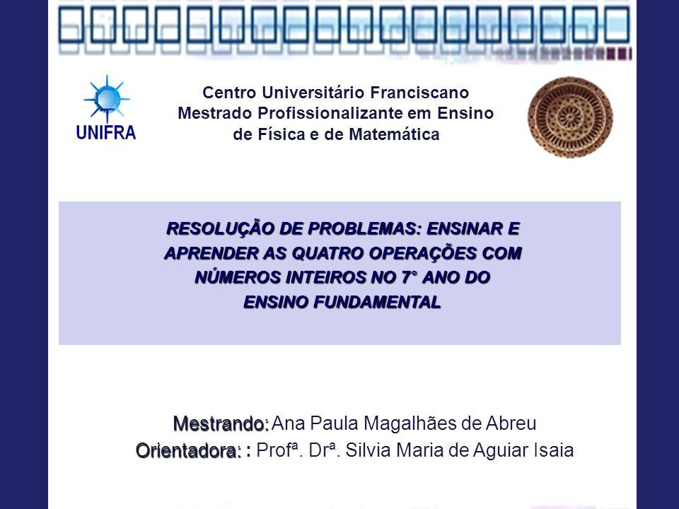 Centro Universitário Franciscano Mestrado Profissionalizante em Ensino de Física e de Matemática RESOLUÇÃO DE PROBLEMAS: ENSINAR E APRENDER AS QUATRO