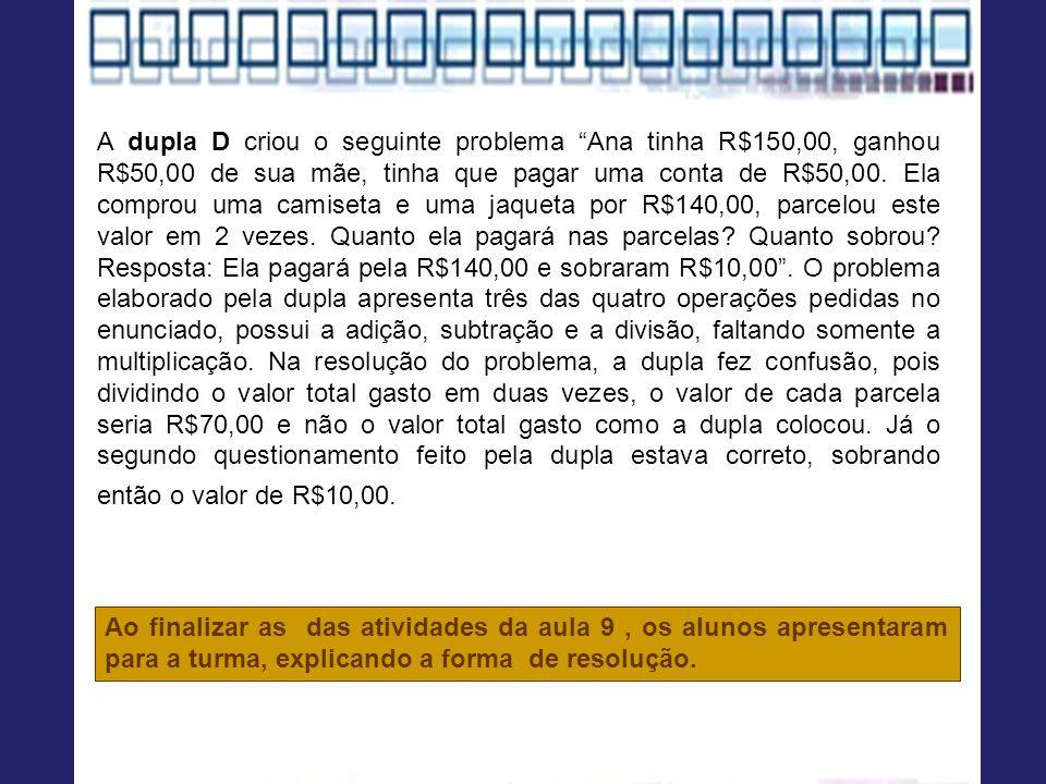 A dupla D criou o seguinte problema Ana tinha R$150,00, ganhou R$50,00 de sua mãe, tinha que pagar uma conta de R$50,00. Ela comprou uma camiseta e um