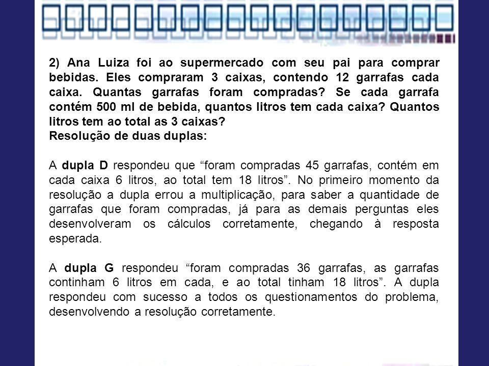 2) Ana Luiza foi ao supermercado com seu pai para comprar bebidas. Eles compraram 3 caixas, contendo 12 garrafas cada caixa. Quantas garrafas foram co
