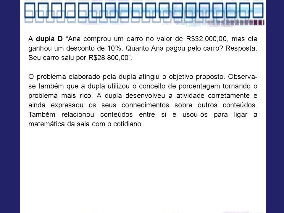 A dupla D Ana comprou um carro no valor de R$32.000,00, mas ela ganhou um desconto de 10%.