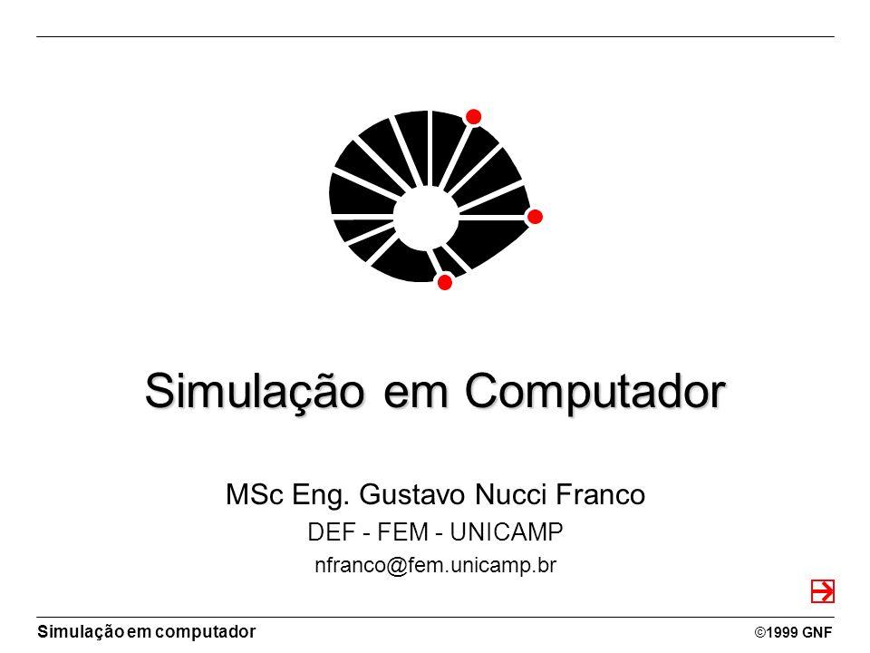 Simulação em computador ©1999 GNF Simulação em Computador MSc Eng. Gustavo Nucci Franco DEF - FEM - UNICAMP nfranco@fem.unicamp.br