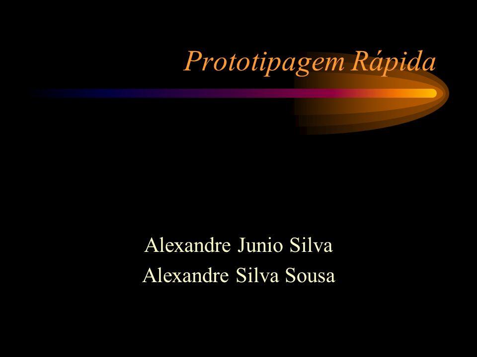 Prototipagem Rápida Alexandre Junio Silva Alexandre Silva Sousa