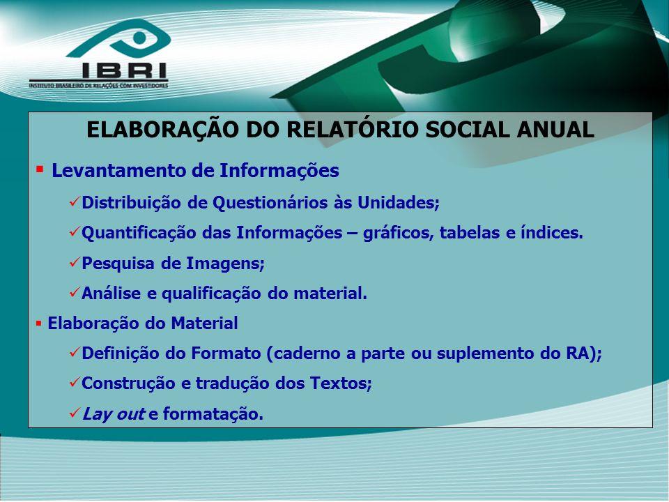 ELABORAÇÃO DO RELATÓRIO SOCIAL ANUAL Levantamento de Informações Distribuição de Questionários às Unidades; Quantificação das Informações – gráficos, tabelas e índices.