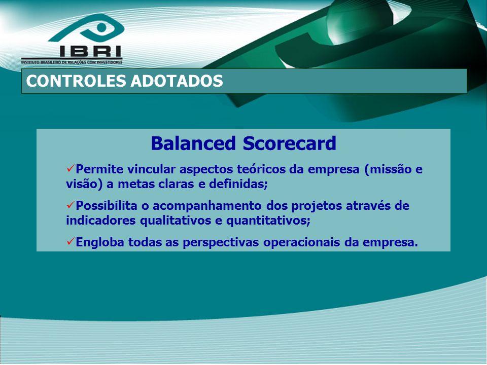 Balanced Scorecard Permite vincular aspectos teóricos da empresa (missão e visão) a metas claras e definidas; Possibilita o acompanhamento dos projetos através de indicadores qualitativos e quantitativos; Engloba todas as perspectivas operacionais da empresa.