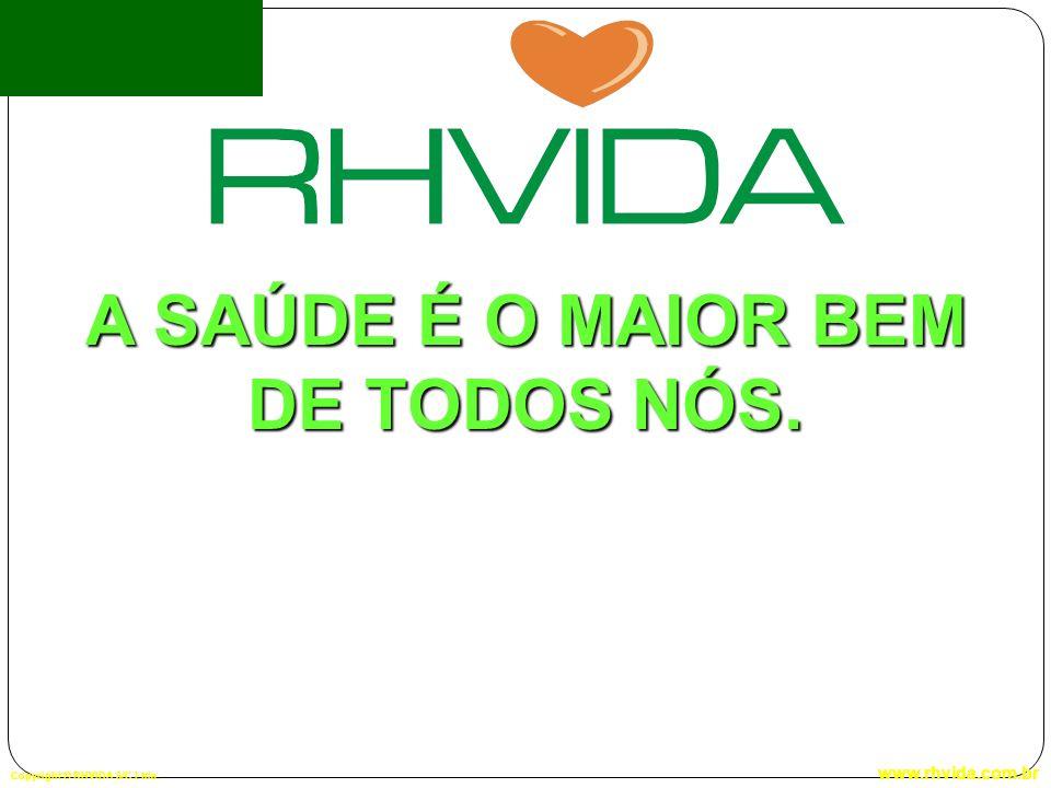 Copyright © RHVIDA S/C Ltda. www.rhvida.com.br A SAÚDE É O MAIOR BEM DE TODOS NÓS.