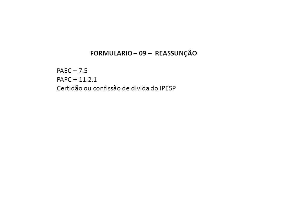 FORMULARIO – 09 – REASSUNÇÃO PAEC – 7.5 PAPC – 11.2.1 Certidão ou confissão de divida do IPESP