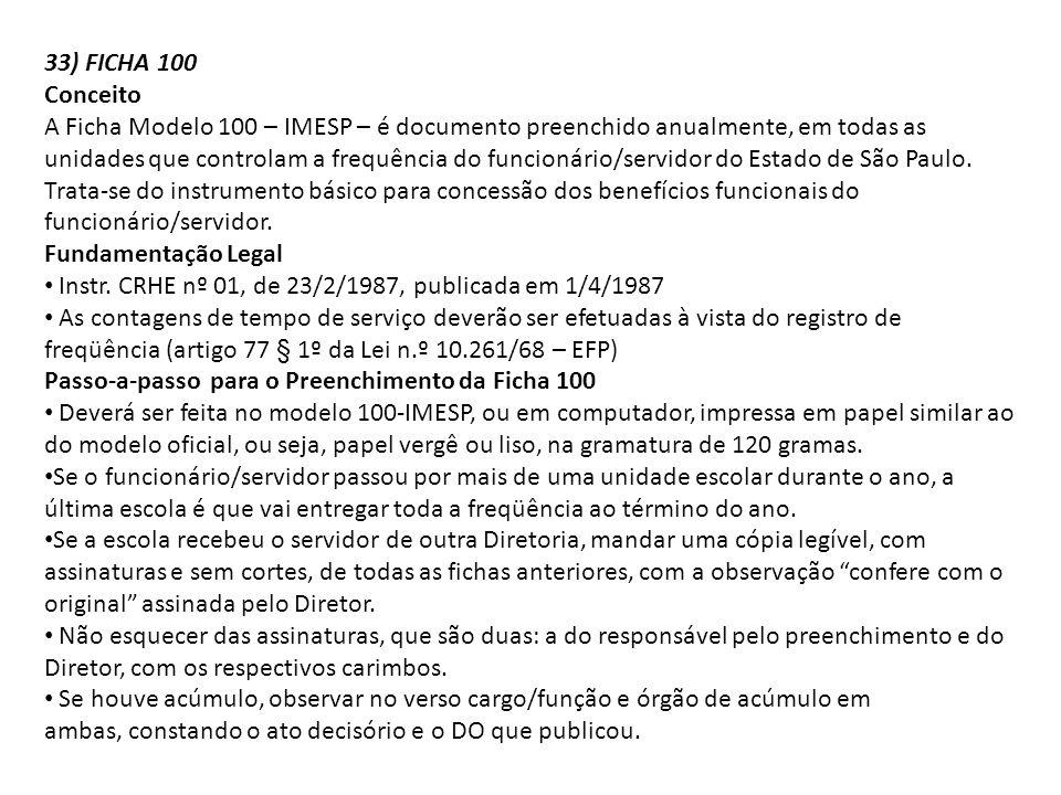 33) FICHA 100 Conceito A Ficha Modelo 100 – IMESP – é documento preenchido anualmente, em todas as unidades que controlam a frequência do funcionário/servidor do Estado de São Paulo.