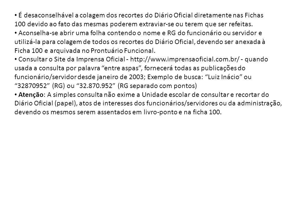 É desaconselhável a colagem dos recortes do Diário Oficial diretamente nas Fichas 100 devido ao fato das mesmas poderem extraviar-se ou terem que ser refeitas.