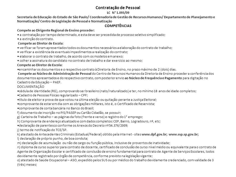Contratação de Pessoal LC N° 1.093/09 Secretaria de Educação do Estado de São Paulo/ Coordenadoria de Gestão de Recursos Humanos/ Departamento de Planejamento e Normatização/ Centro de Legislação de Pessoal e Normatização COMPETÊNCIAS Compete ao Dirigente Regional de Ensino proceder: a contratação por tempo determinado, e esta deve ser precedida de processo seletivo simplificado; a extinção do contrato.
