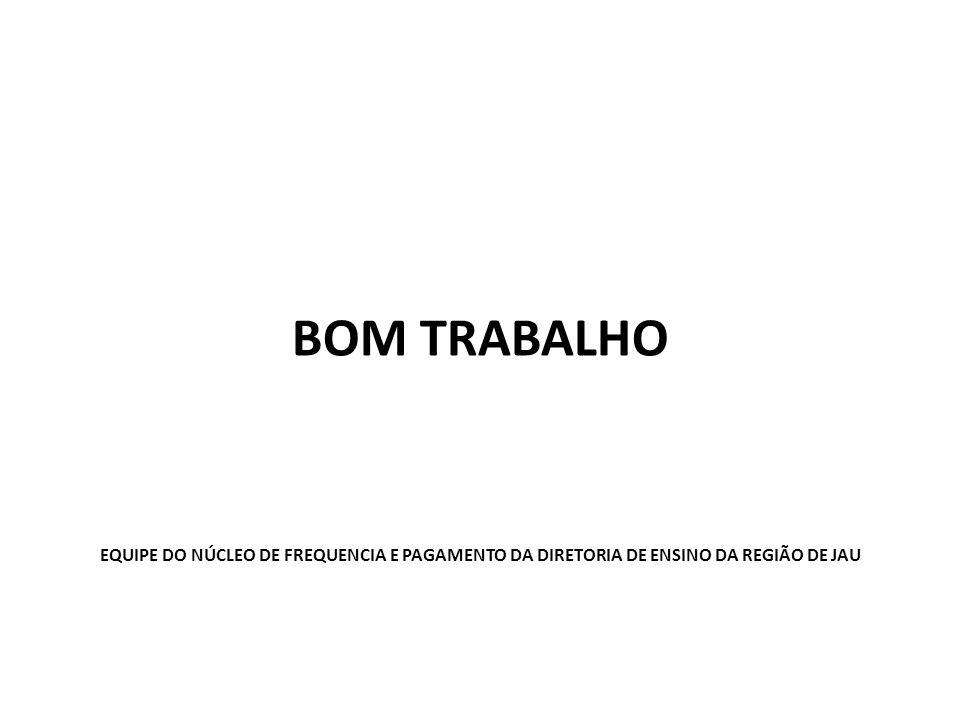 BOM TRABALHO EQUIPE DO NÚCLEO DE FREQUENCIA E PAGAMENTO DA DIRETORIA DE ENSINO DA REGIÃO DE JAU