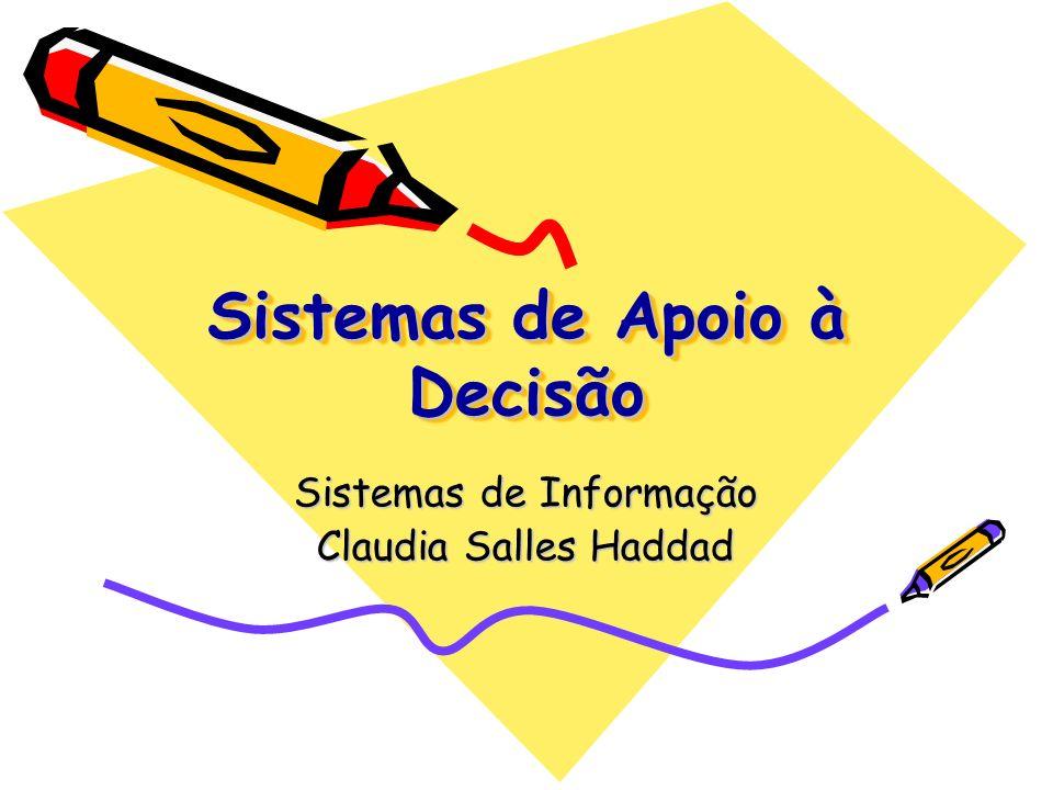Sistemas de Apoio à Decisão Sistemas de Informação Claudia Salles Haddad