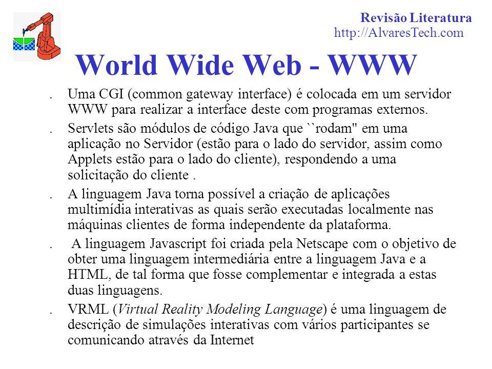 Revisão Literatura http://AlvaresTech.com World Wide Web - WWW. Uma CGI (common gateway interface) é colocada em um servidor WWW para realizar a inter