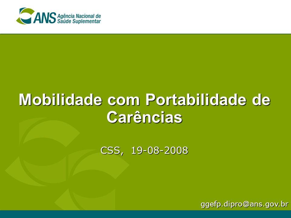 Mobilidade com Portabilidade de Carências CSS, 19-08-2008 ggefp.dipro@ans.gov.br