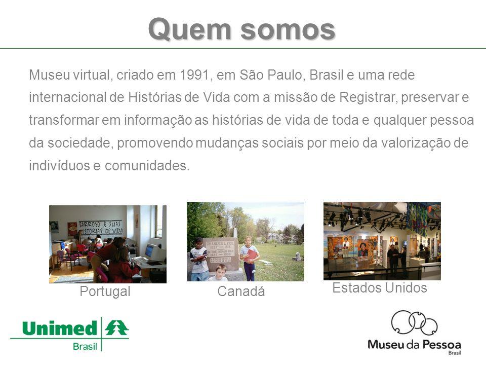 Quem somos Museu virtual, criado em 1991, em São Paulo, Brasil e uma rede internacional de Histórias de Vida com a missão de Registrar, preservar e transformar em informação as histórias de vida de toda e qualquer pessoa da sociedade, promovendo mudanças sociais por meio da valorização de indivíduos e comunidades.