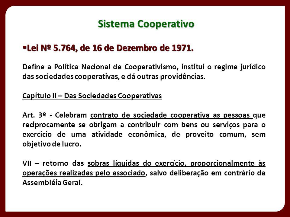 Lei Nº 5.764, de 16 de Dezembro de 1971. Lei Nº 5.764, de 16 de Dezembro de 1971. Define a Política Nacional de Cooperativismo, institui o regime jurí