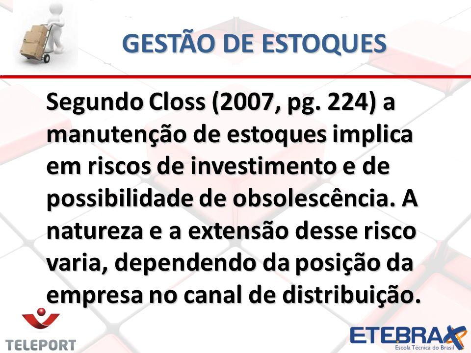GESTÃO DE ESTOQUES Segundo Closs (2007, pg. 224) a manutenção de estoques implica em riscos de investimento e de possibilidade de obsolescência. A nat