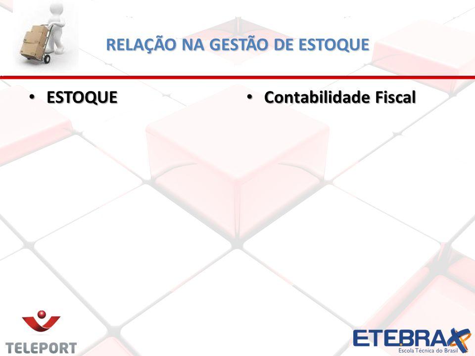 RELAÇÃO NA GESTÃO DE ESTOQUE ESTOQUE ESTOQUE Contabilidade Fiscal