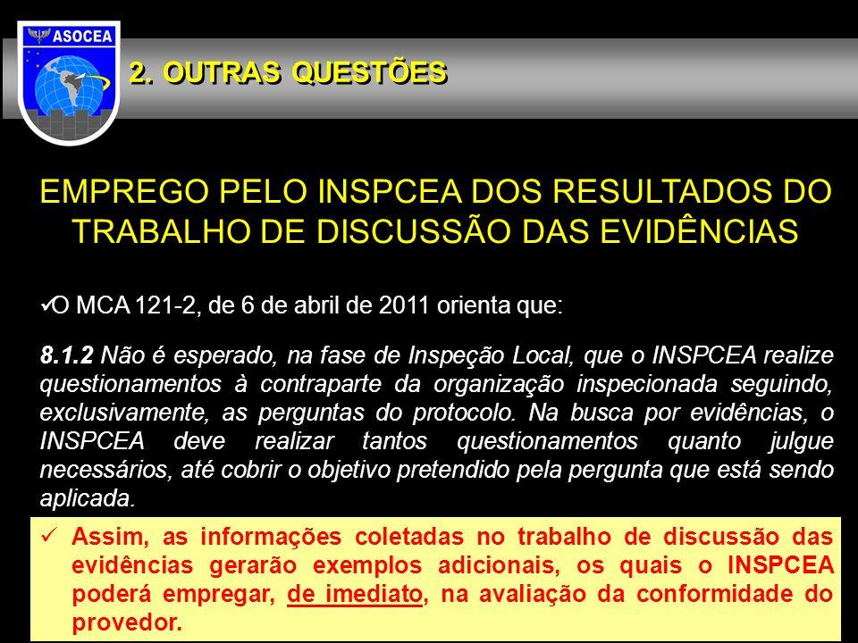 OUTRAS QUESTÕES EMPREGO PELO INSPCEA DOS RESULTADOS DO TRABALHO DE DISCUSSÃO DAS EVIDÊNCIAS O MCA 121-2, de 6 de abril de 2011 orienta que: 8.1.2 Não