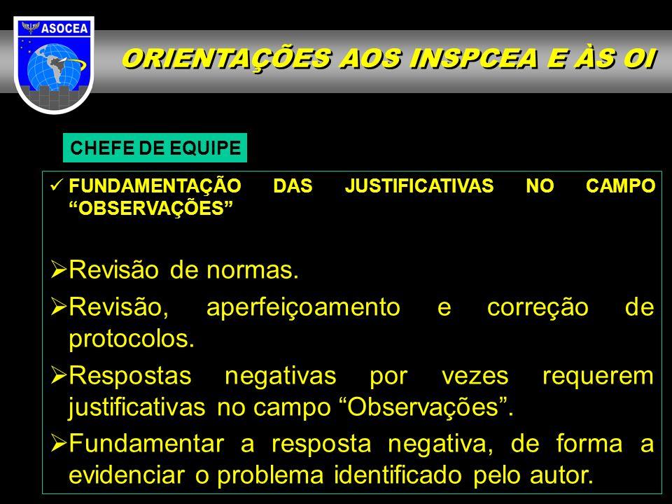 ORIENTAÇÕES AOS INSPCEA E ÀS OI CHEFE DE EQUIPE FUNDAMENTAÇÃO DAS JUSTIFICATIVAS NO CAMPO OBSERVAÇÕES Revisão de normas.