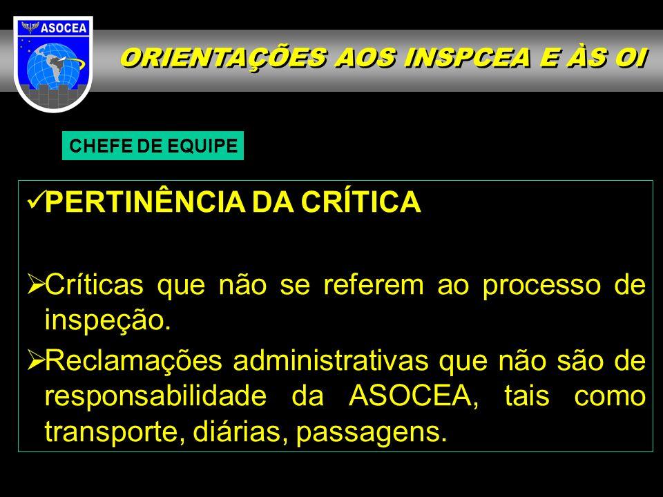 ORIENTAÇÕES AOS INSPCEA E ÀS OI CHEFE DE EQUIPE PERTINÊNCIA DA CRÍTICA Críticas que não se referem ao processo de inspeção.