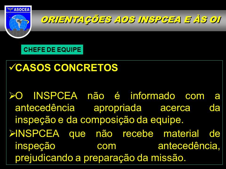 ORIENTAÇÕES AOS INSPCEA E ÀS OI CHEFE DE EQUIPE CASOS CONCRETOS O INSPCEA não é informado com a antecedência apropriada acerca da inspeção e da composição da equipe.
