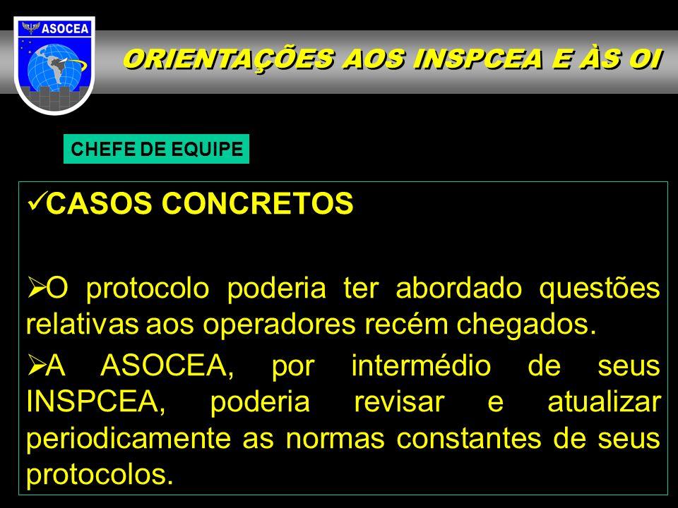 ORIENTAÇÕES AOS INSPCEA E ÀS OI CHEFE DE EQUIPE CASOS CONCRETOS O protocolo poderia ter abordado questões relativas aos operadores recém chegados.