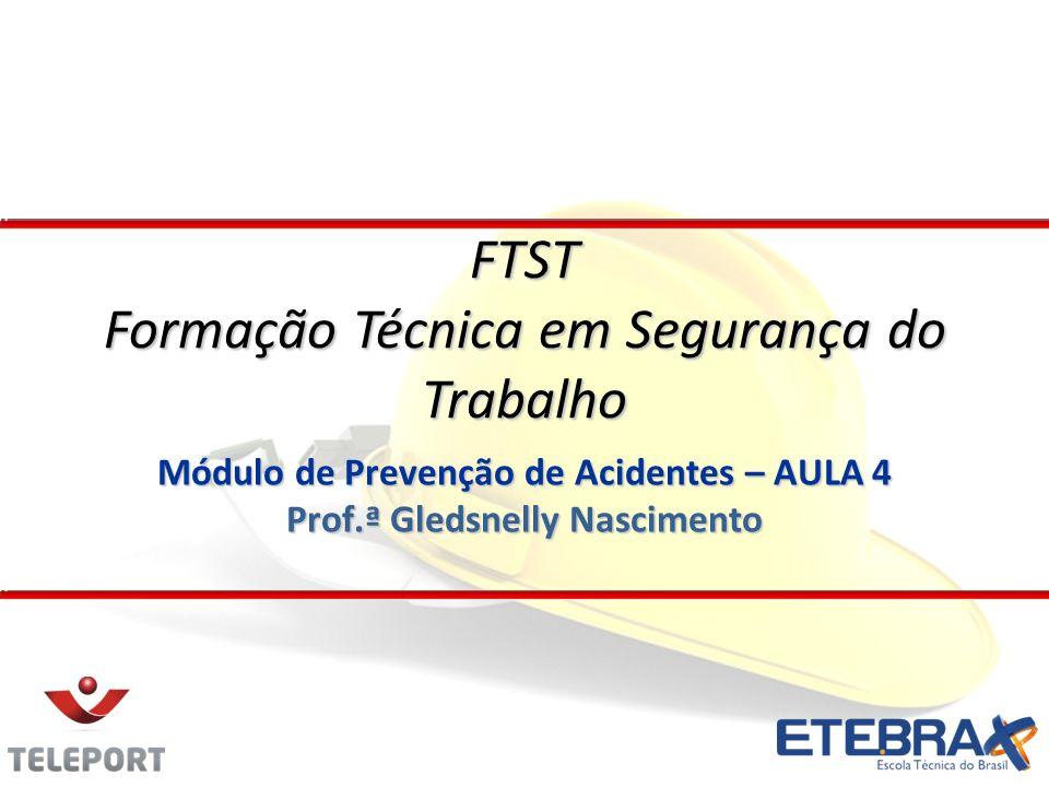 Módulo de Prevenção de Acidentes – AULA 4 Prof.ª Gledsnelly Nascimento FTST Formação Técnica em Segurança do Trabalho