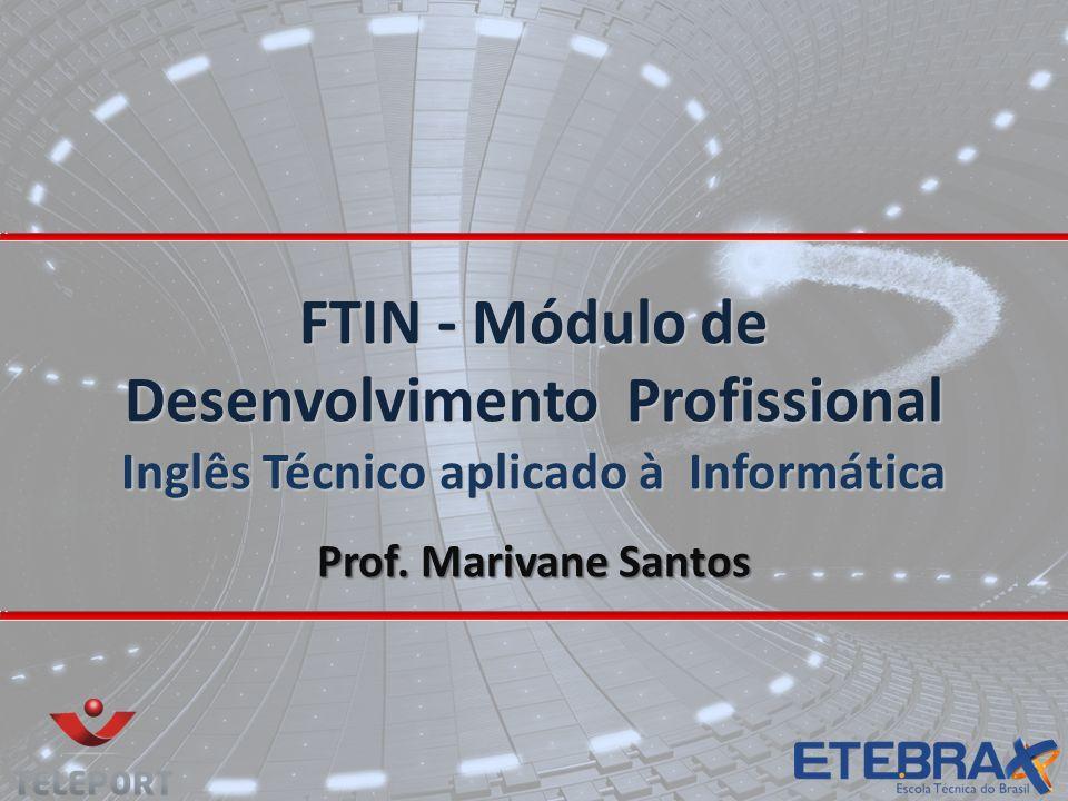FTIN - Módulo de Desenvolvimento Profissional Inglês Técnico aplicado à Informática Prof. Marivane Santos