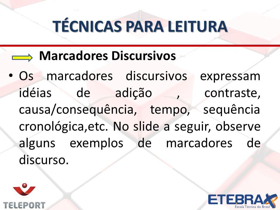 TÉCNICAS PARA LEITURA Marcadores Discursivos Os marcadores discursivos expressam idéias de adição, contraste, causa/consequência, tempo, sequência cro