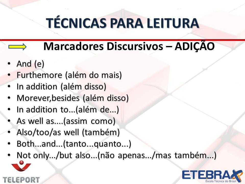 TÉCNICAS PARA LEITURA Marcadores Discursivos – ADIÇÃO And (e) And (e) Furthemore (além do mais) Furthemore (além do mais) In addition (além disso) In