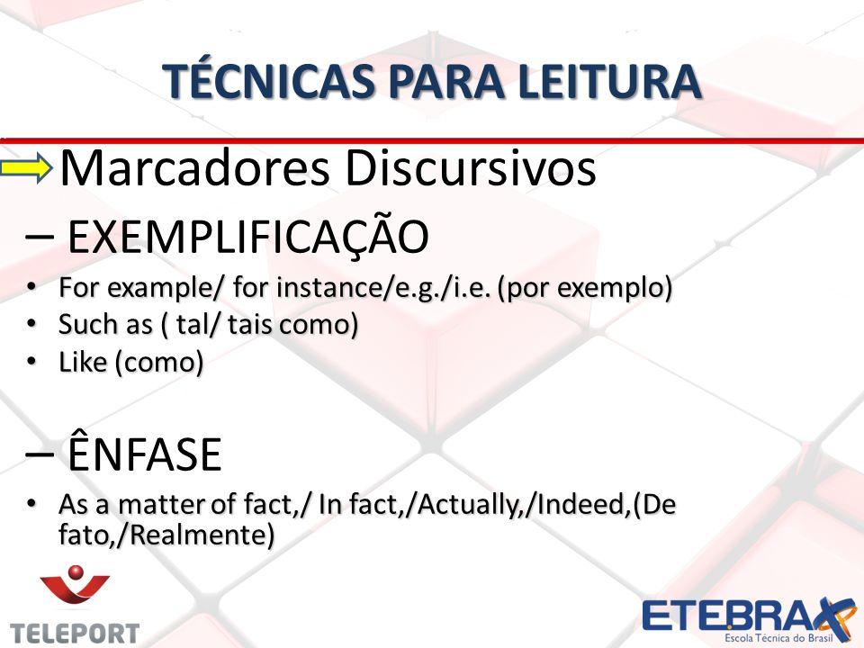 TÉCNICAS PARA LEITURA Marcadores Discursivos – EXEMPLIFICAÇÃO For example/ for instance/e.g./i.e. (por exemplo) For example/ for instance/e.g./i.e. (p