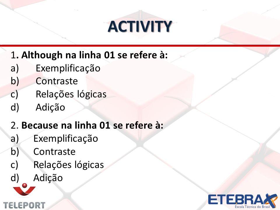 ACTIVITY 1. Although na linha 01 se refere à: a) a) Exemplificação b) b) Contraste c) c) Relações lógicas d) d) Adição 2. Because na linha 01 se refer