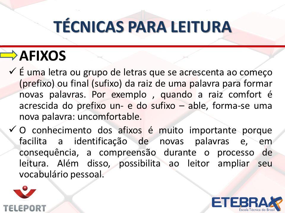 TÉCNICAS PARA LEITURA AFIXOS É uma letra ou grupo de letras que se acrescenta ao começo (prefixo) ou final (sufixo) da raiz de uma palavra para formar