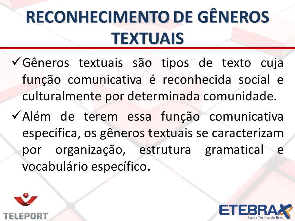 RECONHECIMENTO DE GÊNEROS TEXTUAIS Gêneros textuais são tipos de texto cuja função comunicativa é reconhecida social e culturalmente por determinada c