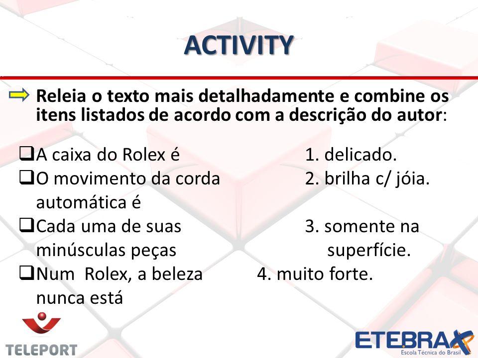 ACTIVITY Releia o texto mais detalhadamente e combine os itens listados de acordo com a descrição do autor: A caixa do Rolex é 1. delicado. O moviment