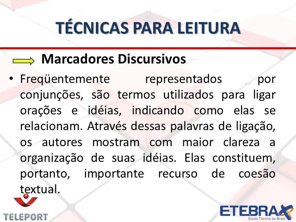 TÉCNICAS PARA LEITURA Marcadores Discursivos Freqüentemente representados por conjunções, são termos utilizados para ligar orações e idéias, indicando