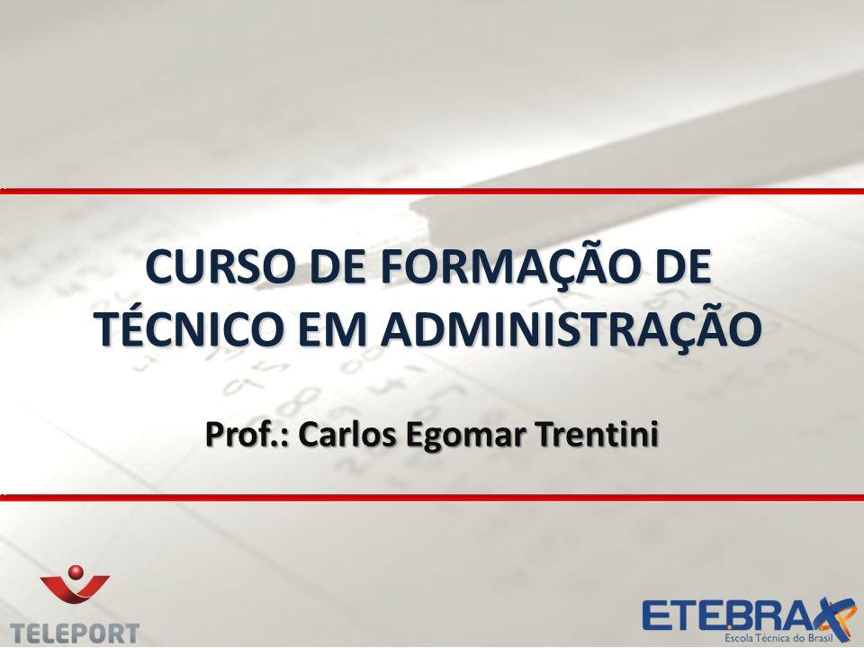 CURSO DE FORMAÇÃO DE TÉCNICO EM ADMINISTRAÇÃO Prof.: Carlos Egomar Trentini