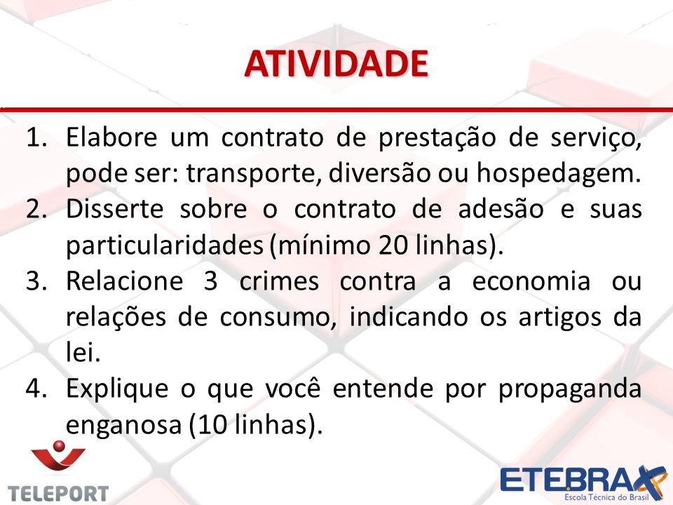 ATIVIDADE 1. 1.Elabore um contrato de prestação de serviço, pode ser: transporte, diversão ou hospedagem. 2. 2.Disserte sobre o contrato de adesão e s