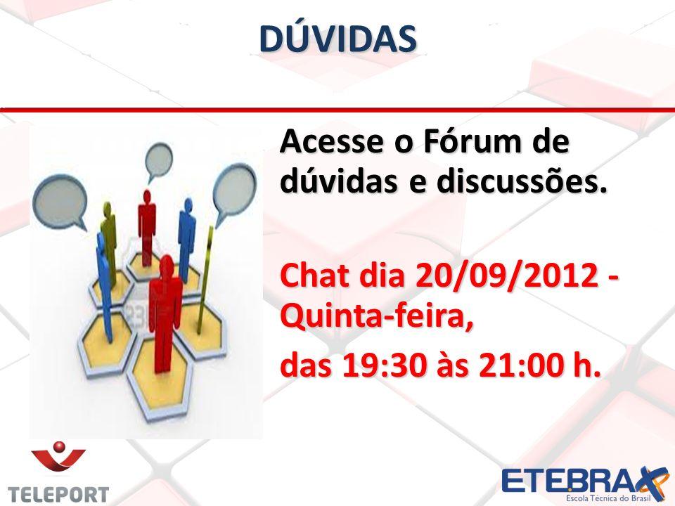 DÚVIDAS Acesse o Fórum de dúvidas e discussões. Acesse o Fórum de dúvidas e discussões. Chat dia 20/09/2012 - Quinta-feira, Chat dia 20/09/2012 - Quin