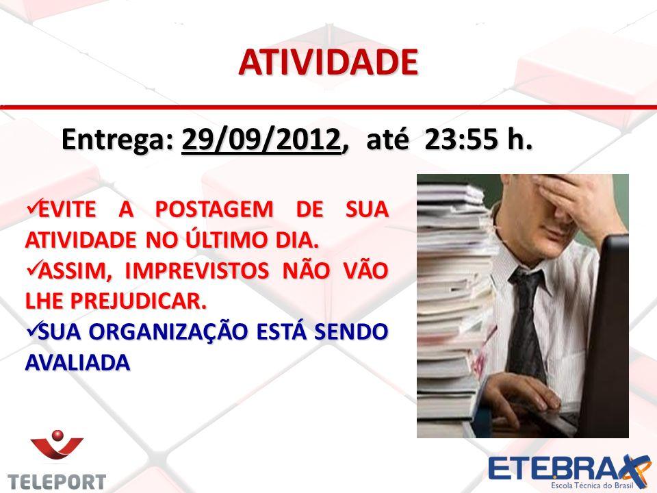 ATIVIDADE Entrega: 29/09/2012, até 23:55 h.EVITE A POSTAGEM DE SUA ATIVIDADE NO ÚLTIMO DIA.