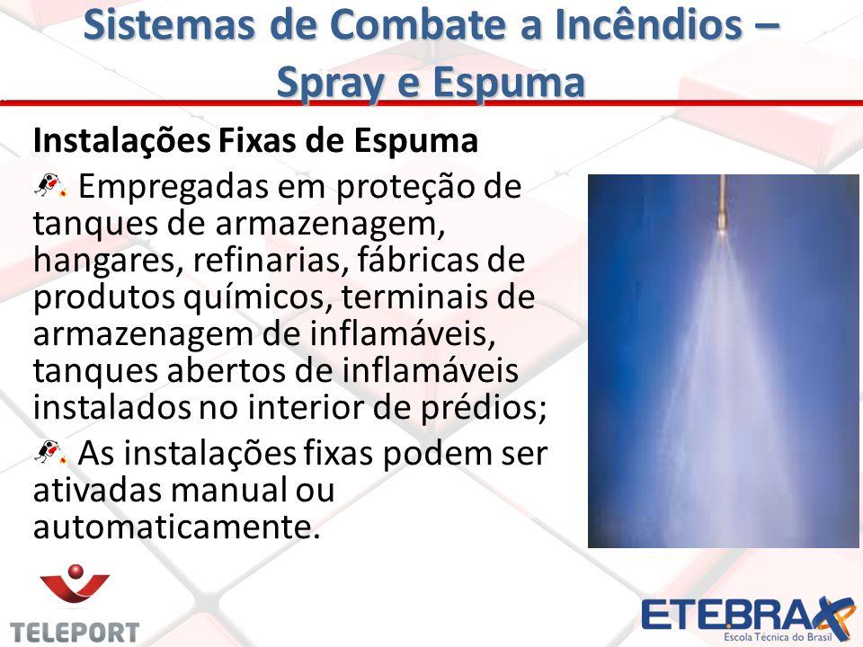 Sistemas de Combate a Incêndios – Spray e Espuma Sistemas fixos automáticos de neblina (spray) Estes sistemas diferem dos sprinklers basicamente na su