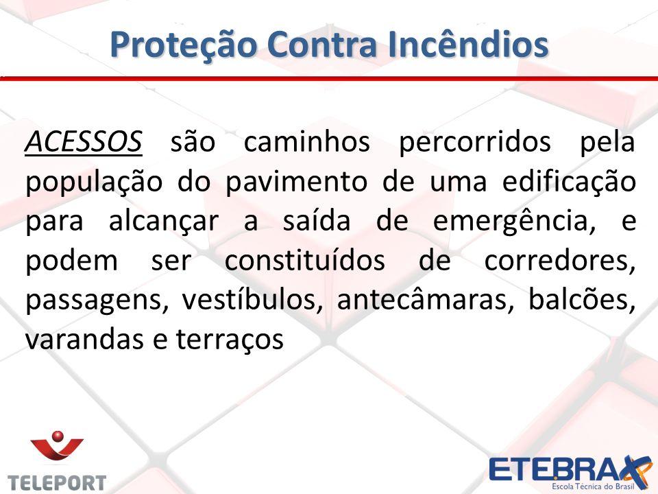 ACESSOS são caminhos percorridos pela população do pavimento de uma edificação para alcançar a saída de emergência, e podem ser constituídos de corredores, passagens, vestíbulos, antecâmaras, balcões, varandas e terraços Proteção Contra Incêndios