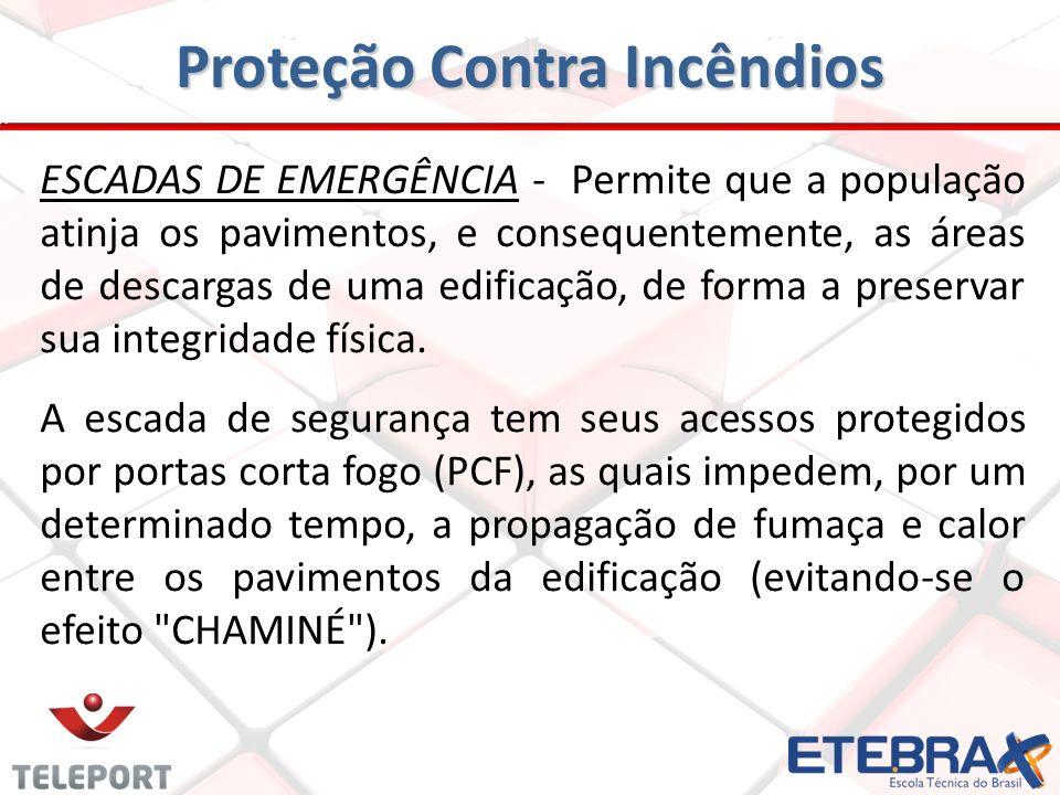 ESCADAS DE EMERGÊNCIA - Permite que a população atinja os pavimentos, e consequentemente, as áreas de descargas de uma edificação, de forma a preservar sua integridade física.