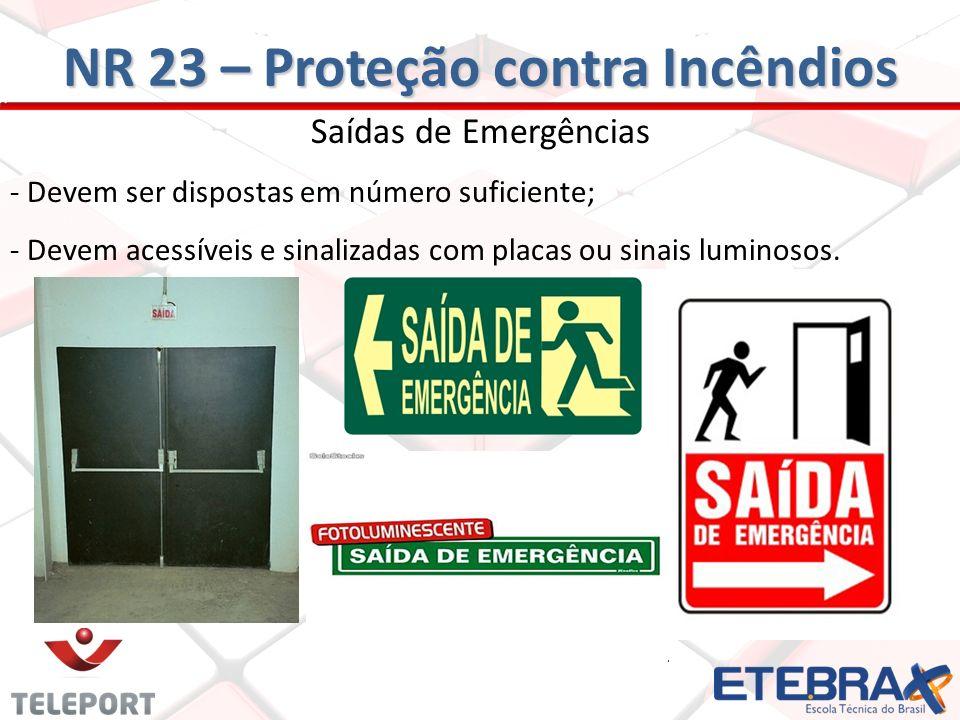 Saídas de Emergências - Devem ser dispostas em número suficiente; - Devem acessíveis e sinalizadas com placas ou sinais luminosos. NR 23 – Proteção co