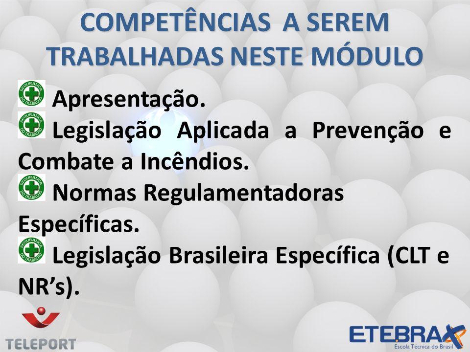 Legislação Aplicada a Incêndios Portaria do Ministério do Trabalho nº 3214/78, em sua Norma Regulamentadora nº 23 (NR-23 – Proteção Contra Incêndios) - NR -23 (Proteção Contra Incêndios); - NR-26 (Sinalização de Segurança); - NR-10 (PCI e Explosão em Instalações Elétricas); - NBR-14276.