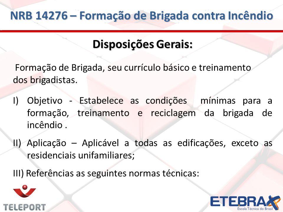 Disposições Gerais: Formação de Brigada, seu currículo básico e treinamento dos brigadistas. I)Objetivo - Estabelece as condições mínimas para a forma