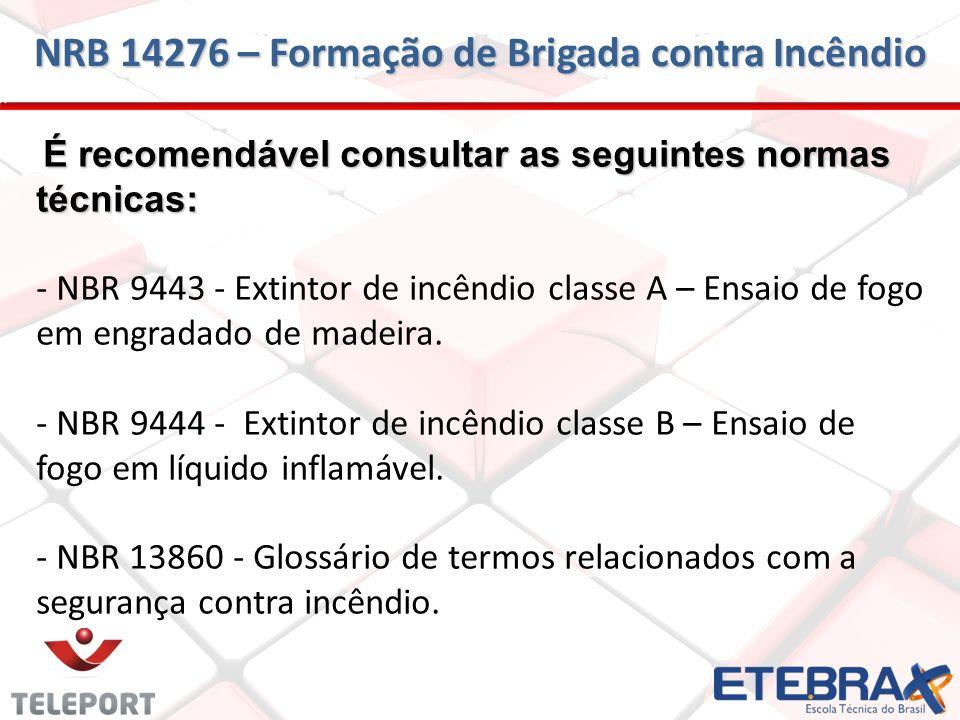 É recomendável consultar as seguintes normas técnicas: É recomendável consultar as seguintes normas técnicas: - NBR 9443 - Extintor de incêndio classe